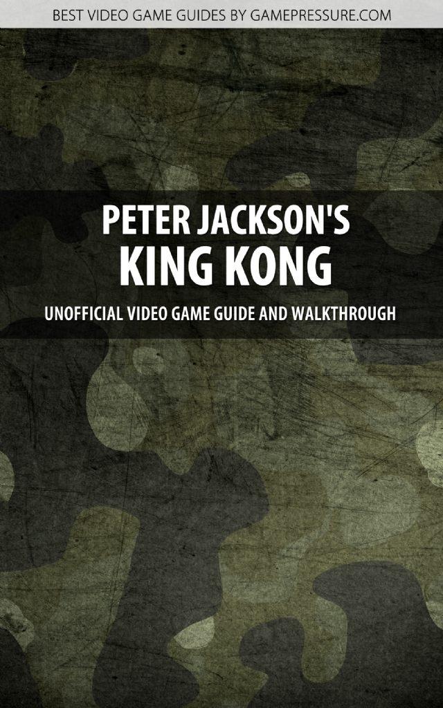Peter Jackson's King Kong - Unofficial Video Game Guide & Walkthrough
