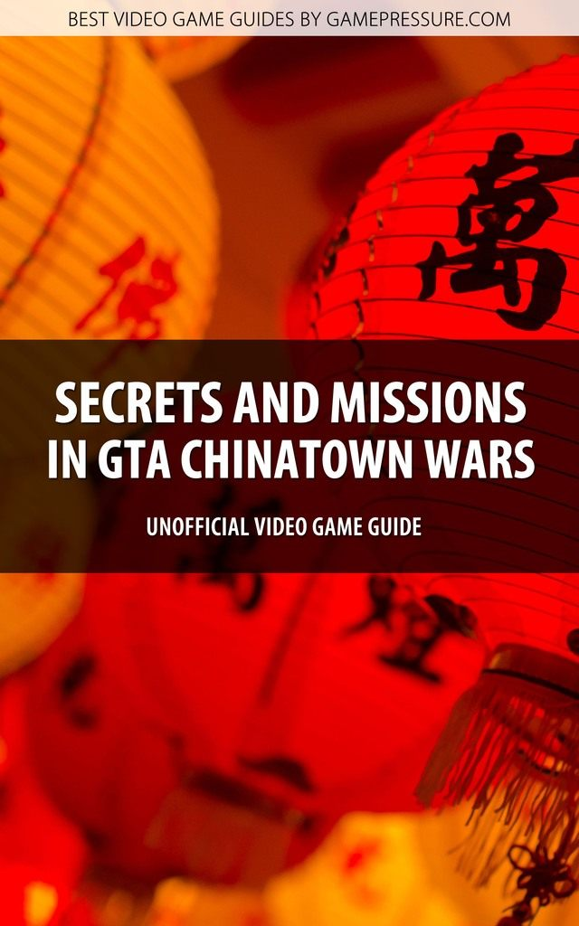 Secrets and Missions in GTA Chinatown Wars - Unofficial Video Game Guide