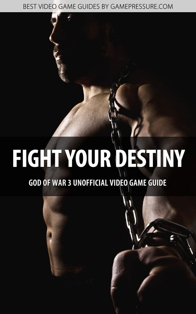Fight Your Destiny in God of War 3 - Unofficial Video Game Guide