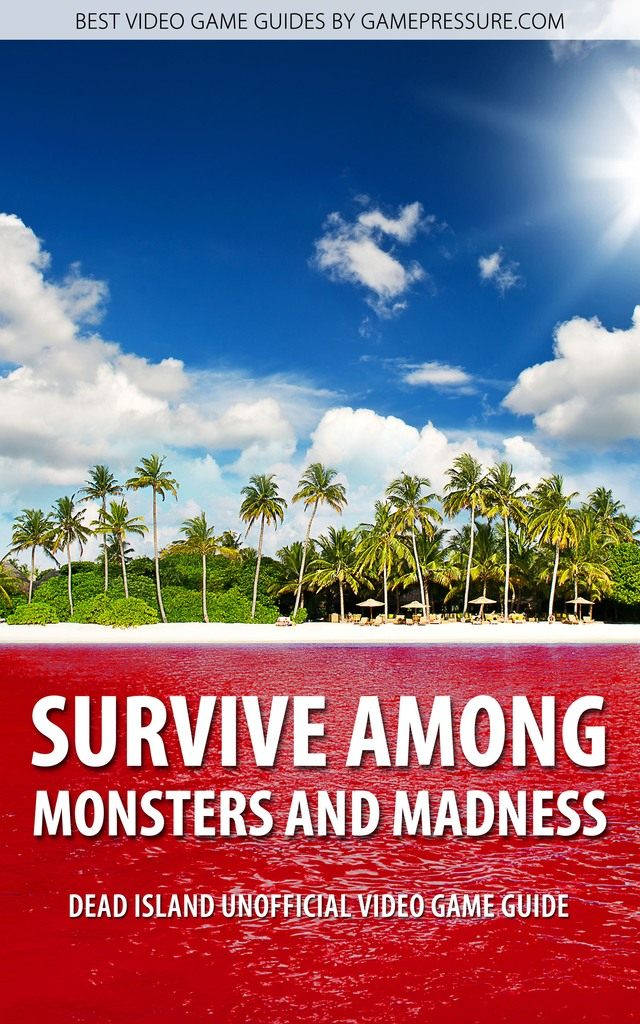Survive Among Monsters and Madness in Dead Island - Unofficial Video Game Guide