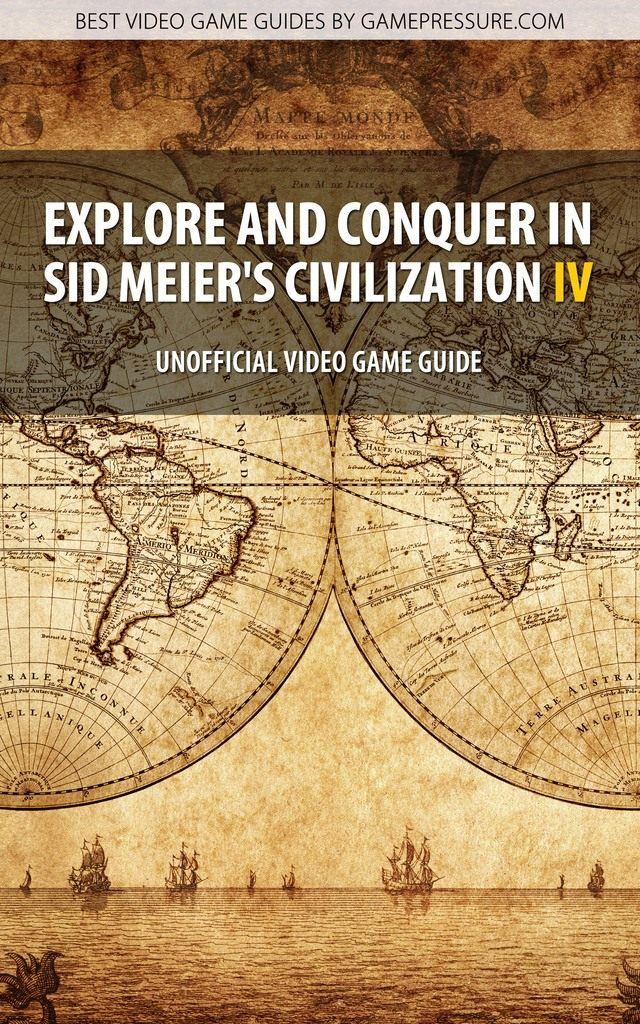Explore and Conquer in Sid Meier's Civilization IV - Unofficial Video Game Guide