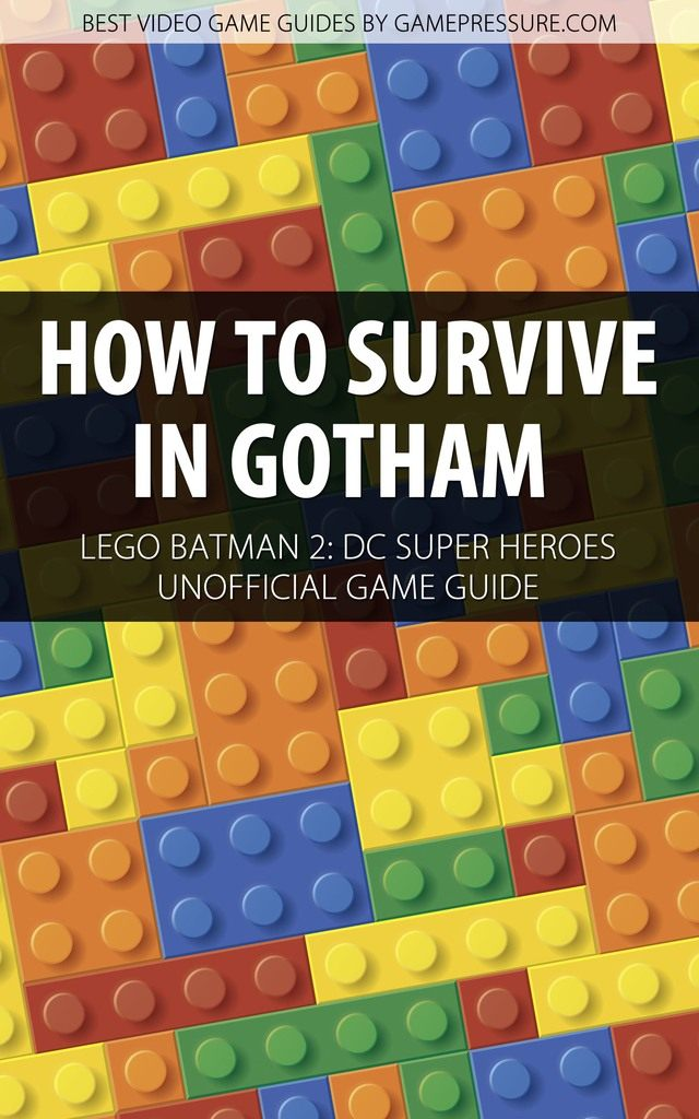 How to Survive in Gotham - LEGO Batman 2 DC Super Heroes Unofficial Game Guide