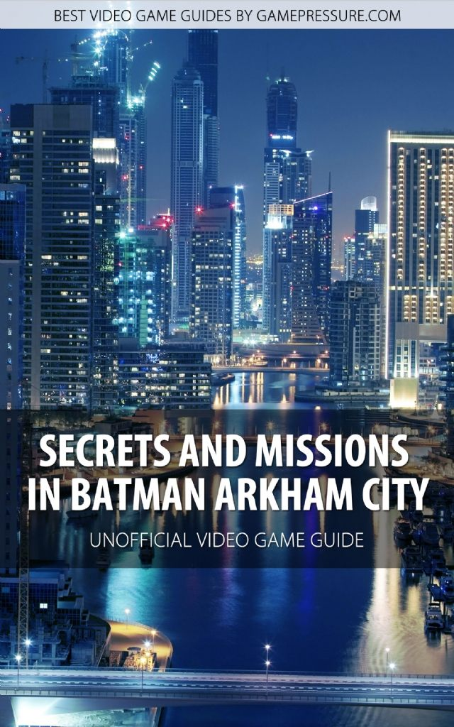Secrets and Missions in Batman Arkham City - Unofficial Video Game Guide