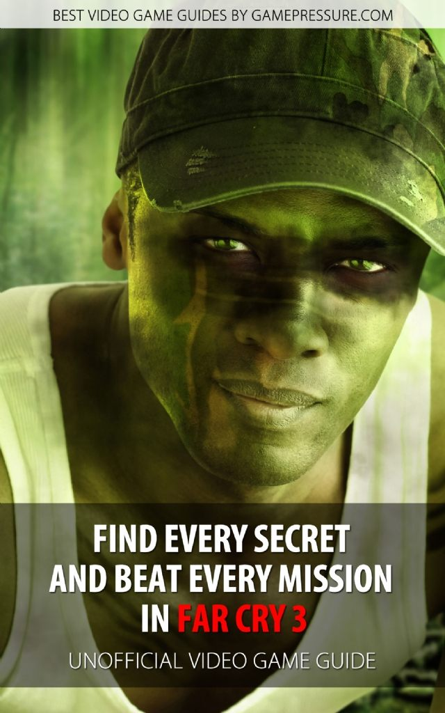 Find Every Secret and Beat Every Mission in Far Cry 3 - Unofficial Video Game Guide