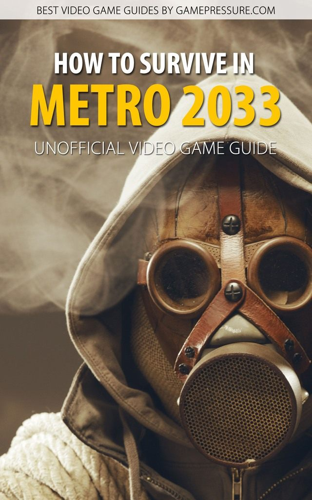 How to Survive in Metro 2033 - Unofficial Video Game Guide