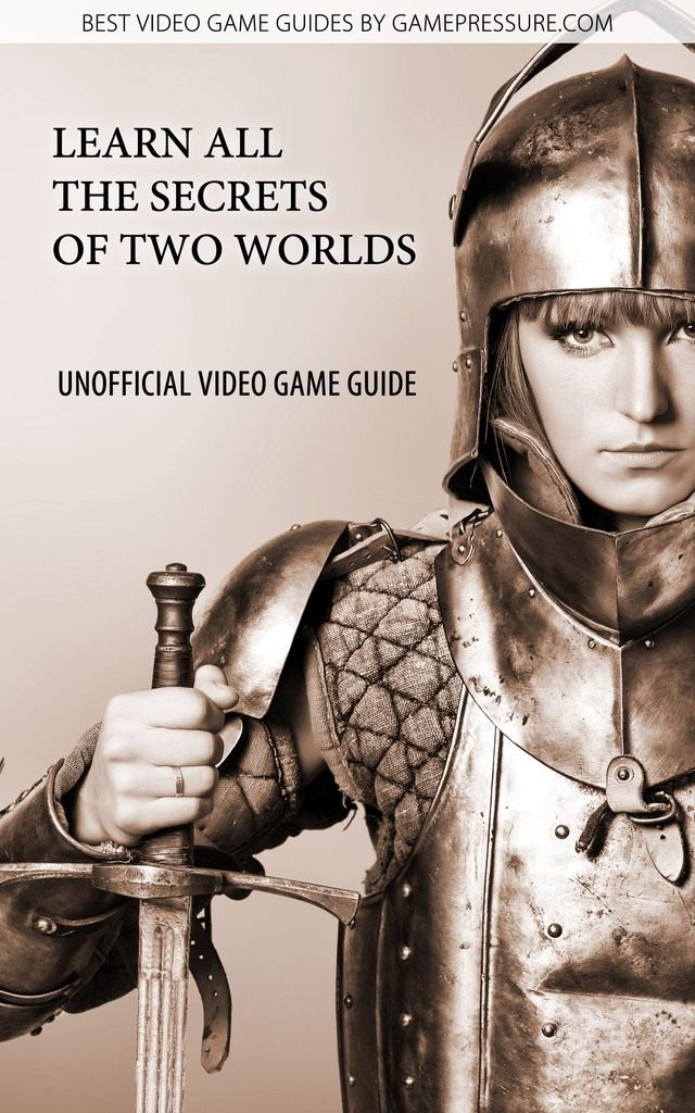 Learn all The Secrets of Two Worlds - Unofficial Video Game Guide