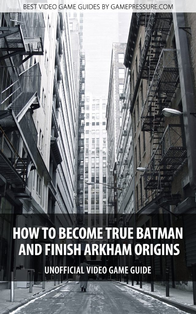 How to Become True Batman and Finish Arkham Origins - Unofficial Video Game Guide