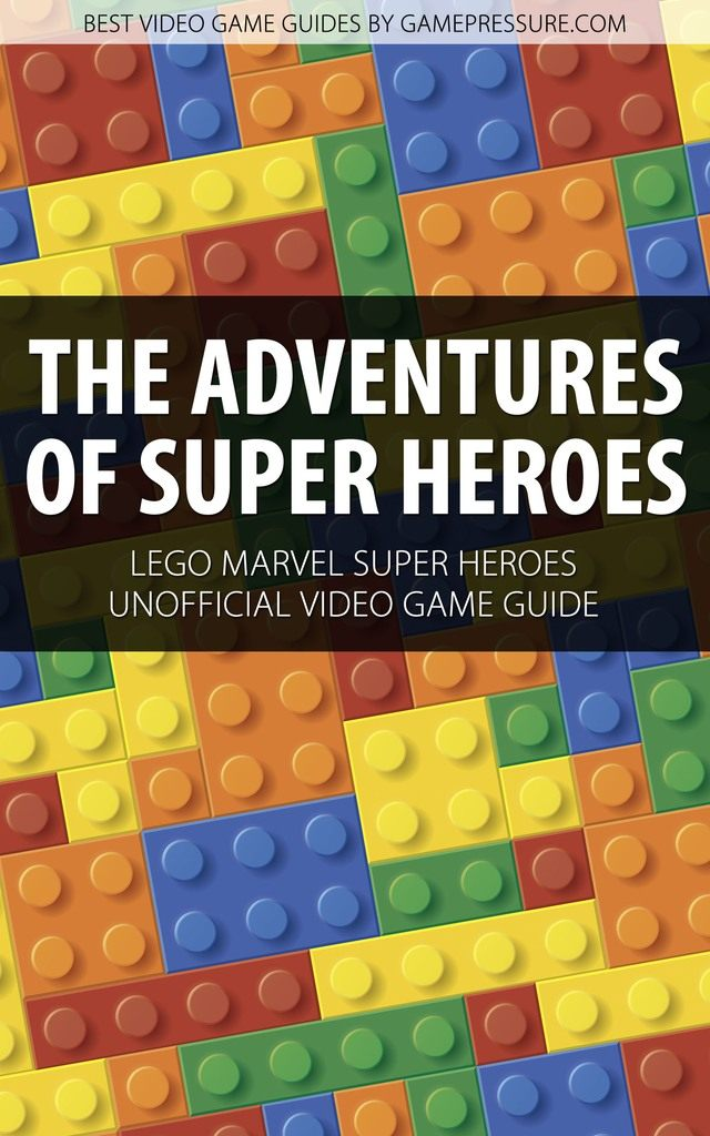 The Adventures of Super Heroes in LEGO Marvel - Unofficial Video Game Guide