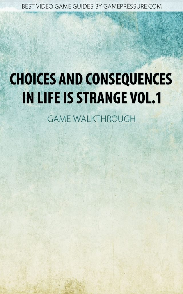 Choices and Consequences in Life is Strange Vol.1 - Game Walkthrough
