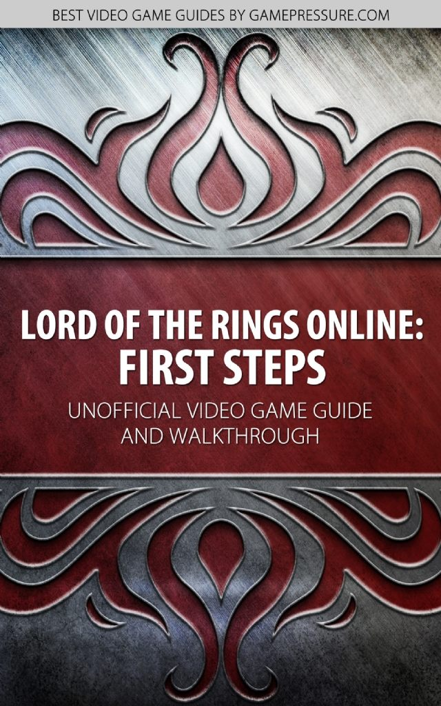 Lord of the Rings Online: First Steps - Unofficial Video Game Guide & Walkthrough