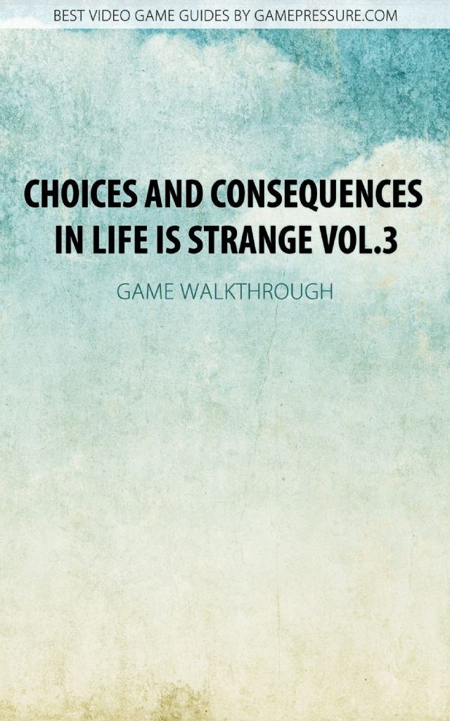 Choices and Consequences in Life is Strange Vol.3 - Game Walkthrough