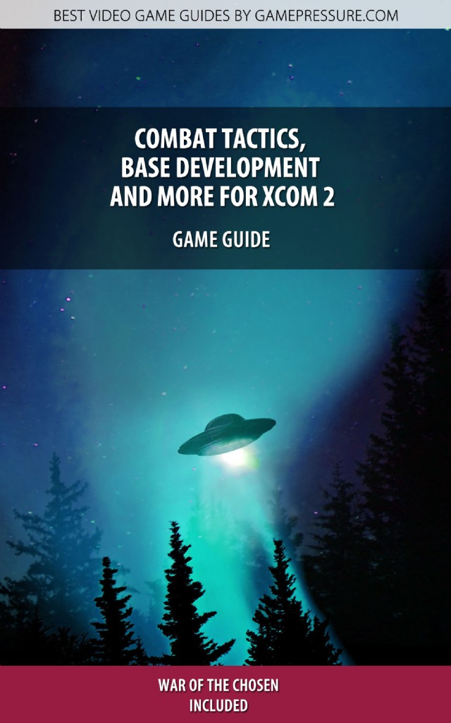 Combat Tactics, Base Development and more for XCOM 2 - Game Guide