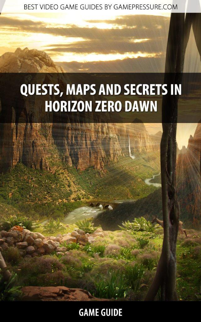 Quests, Maps and Secrets in Horizon Zero Dawn - Game Guide