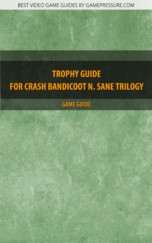 Trophy Guide for Crash Bandicoot N. Sane Trilogy - Game Guide