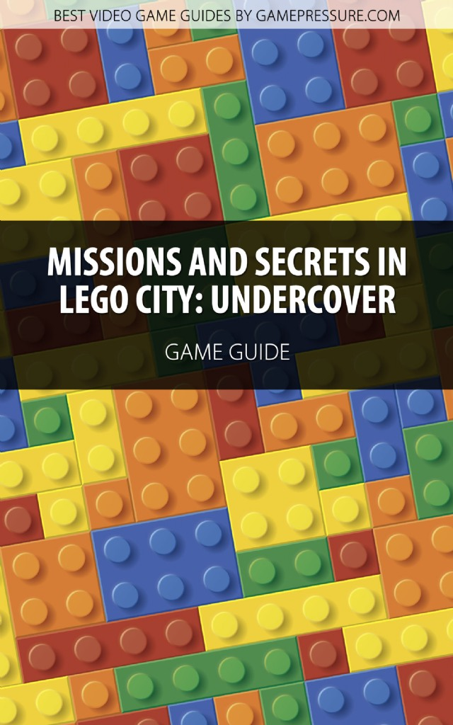 Missions And Secrets In LEGO City: Undercover - Game Guide