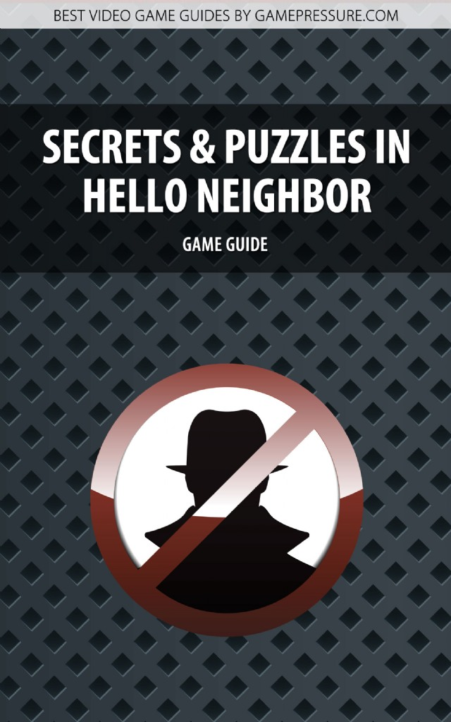 Secrets And Puzzles In Hello Neighbor - Game Guide