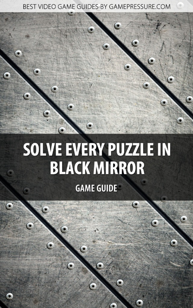 Solve Every Puzzle In Black Mirror - Game Guide