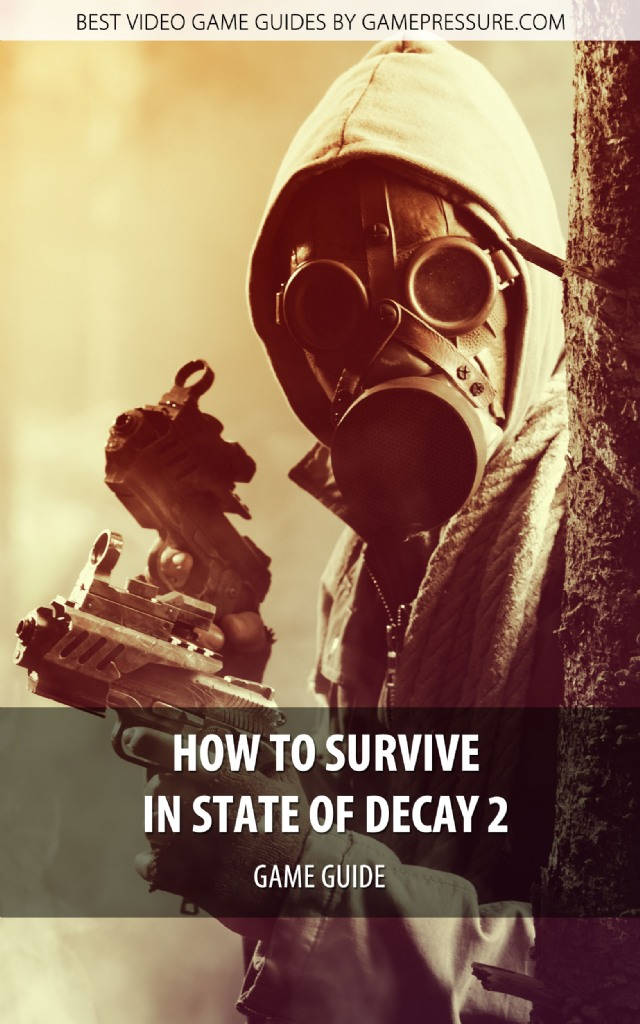 How To Survive In State of Decay 2 - Game Guide