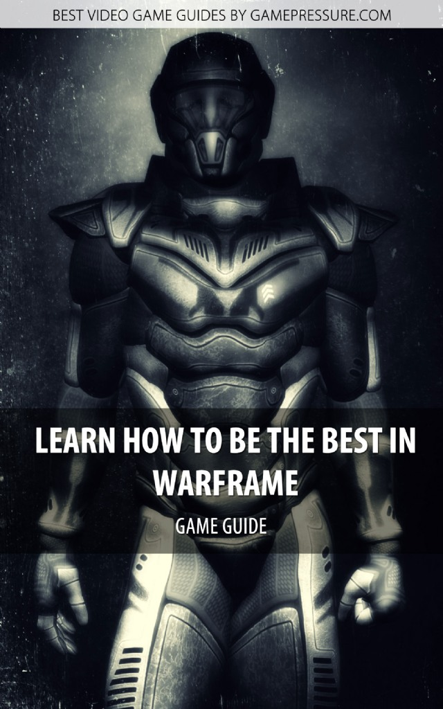 Learn How To Be The Best In Warframe - Game Guide