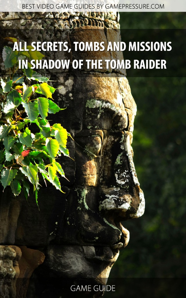 All Secrets, Tombs and Missions in Shadow of the Tomb Raider - Game Guide