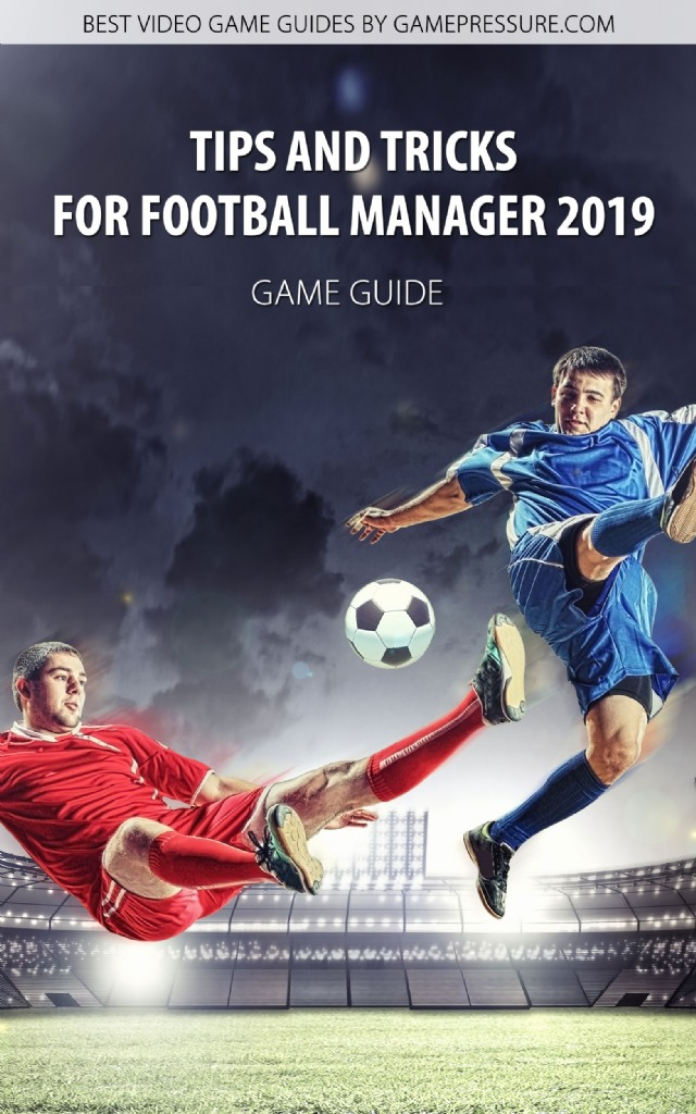 Tips and Tricks for Football Manager 2019 - Game Guide