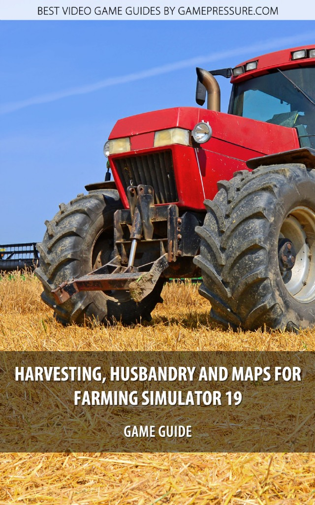 Harvesting, Husbandry and Maps for Farming Simulator 19 - Game Guide