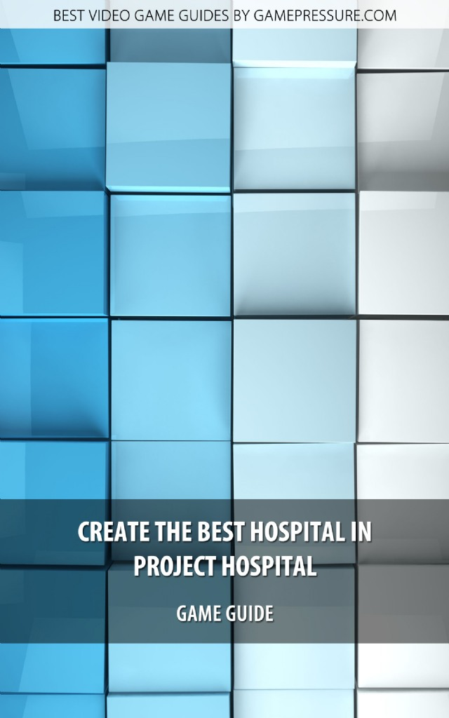 Create the Best Hospital in Project Hospital - Game Guide