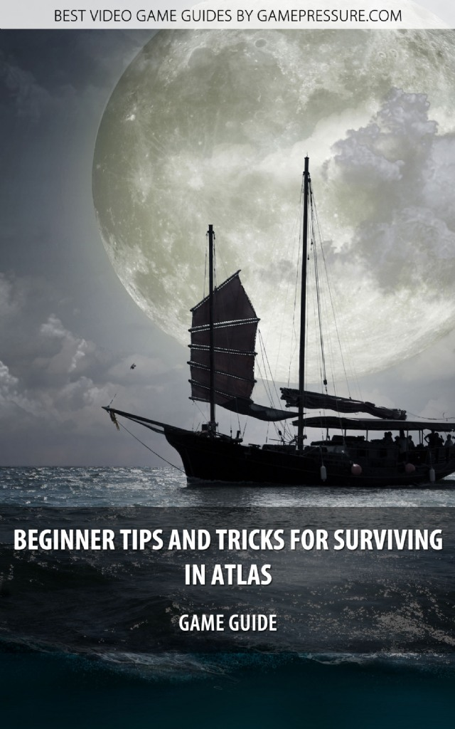 Beginner Tips And Tricks For Surviving In ATLAS - Game Guide