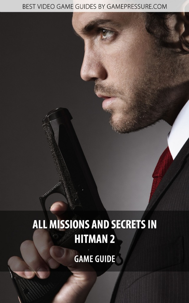 All Missions And Secrets In Hitman 2 - Game Guide