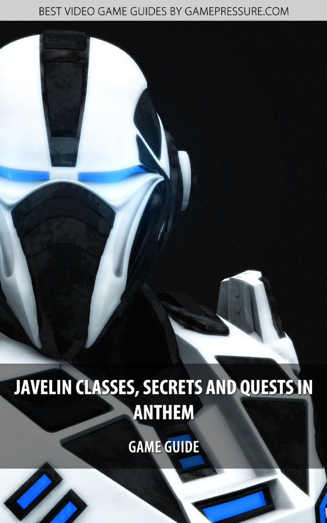 Javelin Classes, Secrets And Quests in Anthem - Game Guide