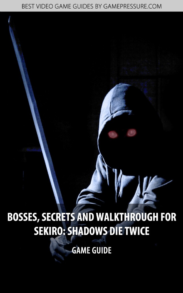 Bosses, Secrets And Walkthrough for Sekiro: Shadows Die Twice - Game Guide