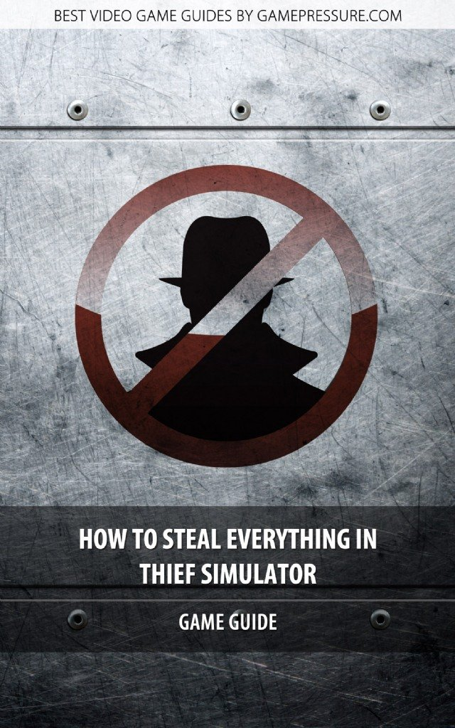 How To Steal Everything In Thief Simulator - Game Guide