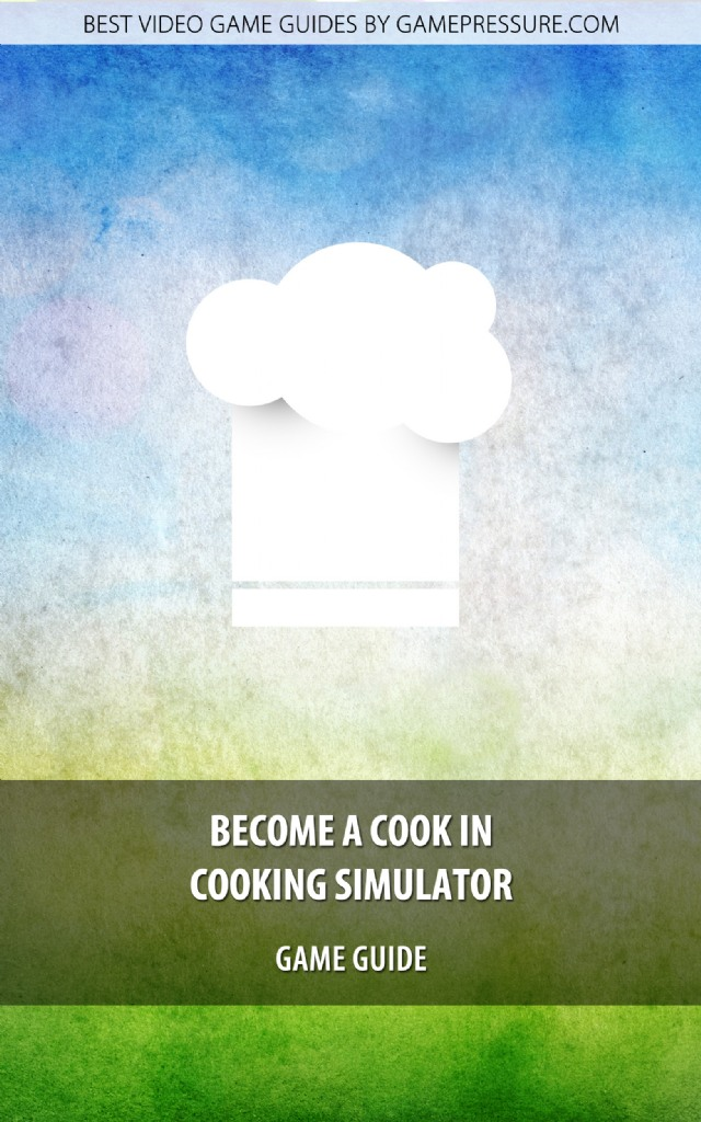 Become A Cook In Cooking Simulator - Game Guide