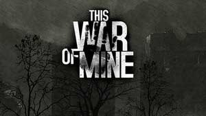 This War of Mine Game Guide